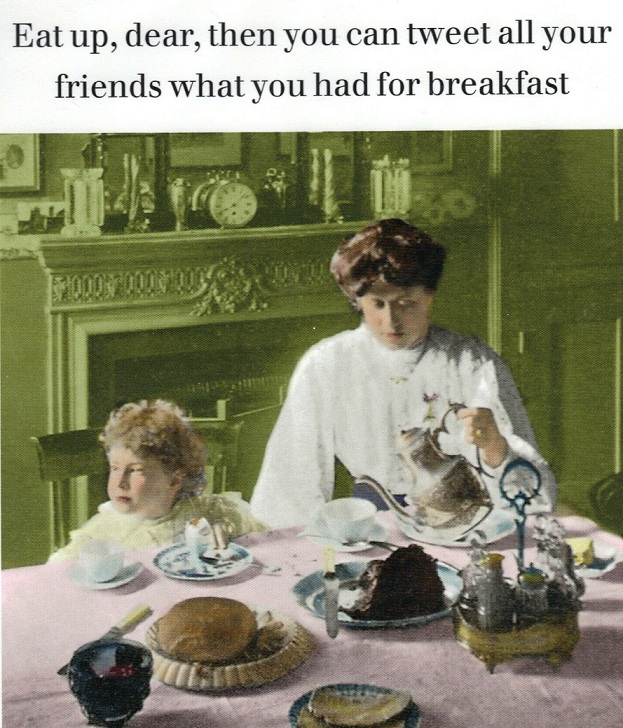 "Twitter humor: ""Eat up, dear, then you can tweet all your friends what you had for breakfast."""