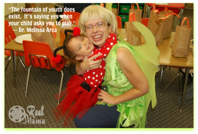 """The fountain of youth does exist. It's saying yes when your child asks you to play."" -- Dr. Melissa Arca"