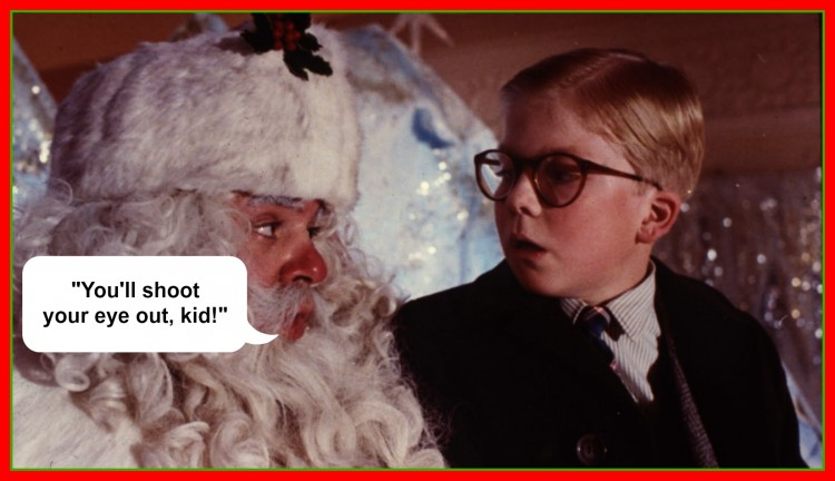 """Ralphie is told """"You'll shoot your eye out,"""" by Santa when he tells him he wants a Official Red Ryder Carbine-Action Two-Hundred-Shot Range Model Air Rifle in A Christmas Story"""