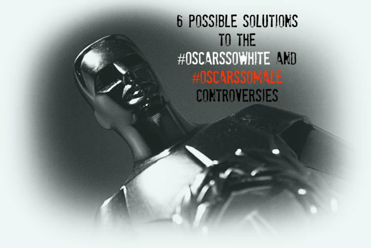 Six possible solutions to the #OscarsSoWhite and #OscarsSoMale controversies ~ On diversifying the Hollywood and the Academy Awards nominees