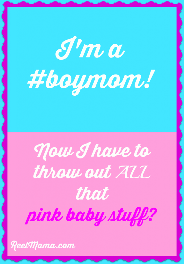 I'm a boy mom! Does that mean I have to throw away all the pink baby stuff that belonged to my daughter?