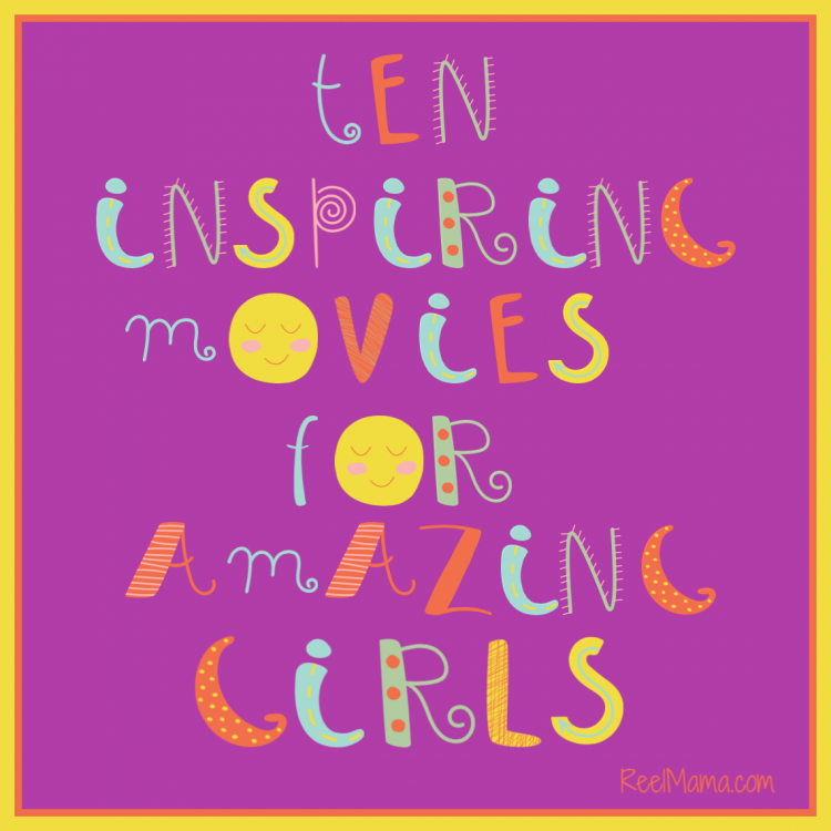 10 Inspiring Movies for Amazing Girls