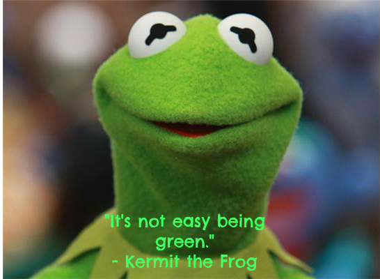 "Kermit quote ""It's not easy being green."""