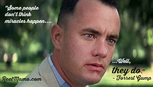 Forrest Gump quotes: Some people don't think miracles happen, well, they do.